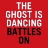 The Ghost is Dancing: Battles On
