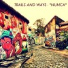 Trails And Ways: Nunca