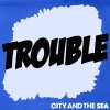 City and the Sea: Trouble