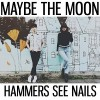 Maybe the Moon: Hammers See Nails