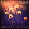 Fallon Cush: Useless Friend