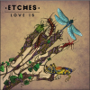 ETCHES: Love is