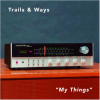Trails and Ways: My Things