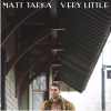 Matt Tarka: Very Little