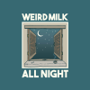 Weird Milk: All Night
