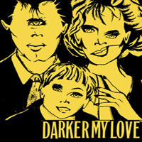 Darker My Love