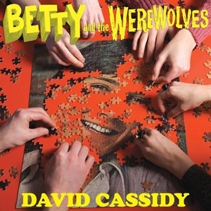 Betty & The Werewolves: David Cassidy