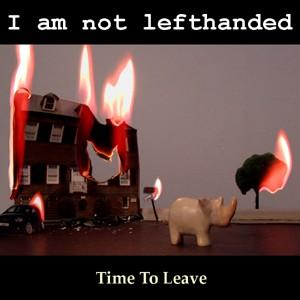 I Am Not Lefthanded: Time To Leave (EP)
