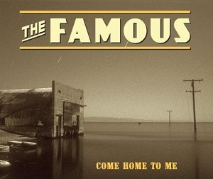 The Famous: Come Home To Me