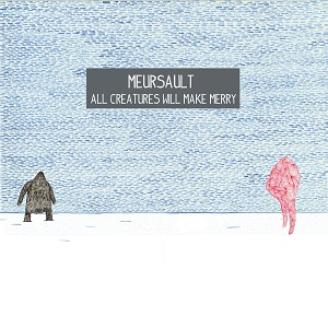 Meursault: All Creatures Will Make Merry