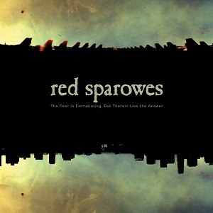 Red Sparrowes: The Fear Is Excruciating, But Therein Lies The Answer