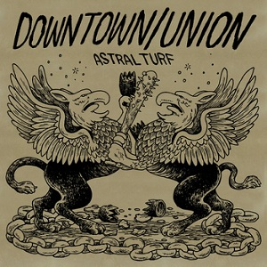 Downtown/Union: Astral Turf EP