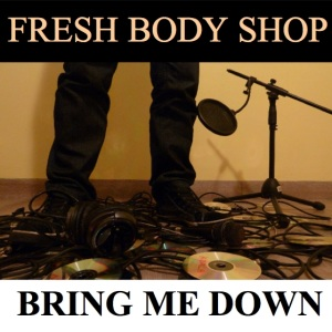 Fresh Body Shop: Bring me Down