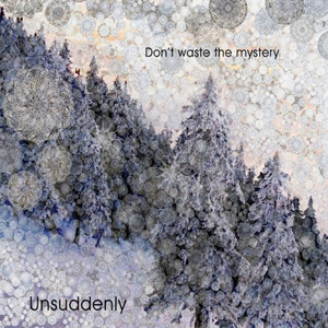 Unsuddenly