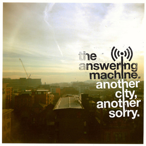 The Answering Machine: Another City, Another Sorry